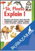 Sir, Please Explain! Questions And Answers Book About The - Human Body, Earth, Universe, Animals, Plants, Inventions, General Knowledge