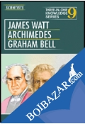 Three In One Knowledge : Scientists - Jems Watt, Archimedes , Graham Bell