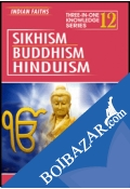 Three In One Knowledge : Indian Faiths - Sikhism, Buddhism, Hinduism